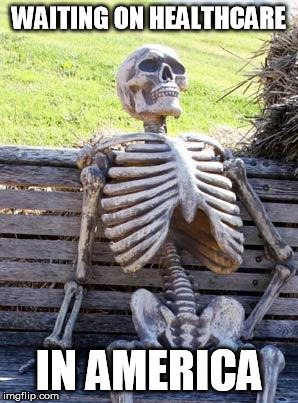 Waiting Skeleton Meme | WAITING ON HEALTHCARE IN AMERICA | image tagged in memes,waiting skeleton | made w/ Imgflip meme maker