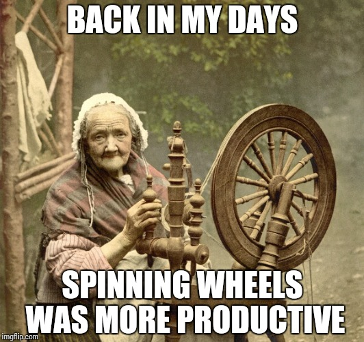 Antique Fidget Spinner | BACK IN MY DAYS SPINNING WHEELS WAS MORE PRODUCTIVE | image tagged in spinning,memes,funny,fidget spinner,spin | made w/ Imgflip meme maker