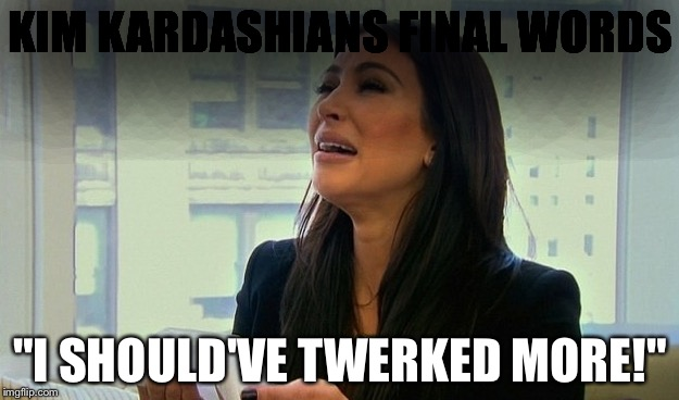 "Kim Kardashian Crying  | KIM KARDASHIANS FINAL WORDS ""I SHOULD'VE TWERKED MORE!"" 