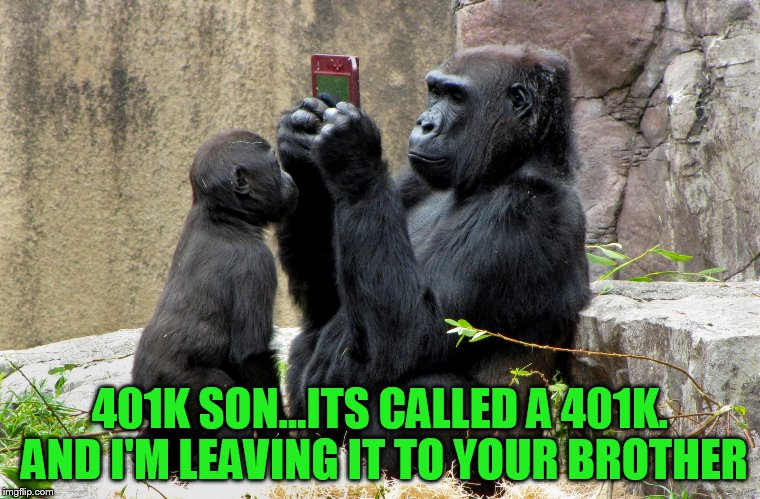 401K SON...ITS CALLED A 401K. AND I'M LEAVING IT TO YOUR BROTHER | made w/ Imgflip meme maker