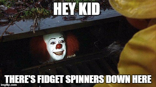 HEY KID THERE'S FIDGET SPINNERS DOWN HERE | image tagged in clown | made w/ Imgflip meme maker