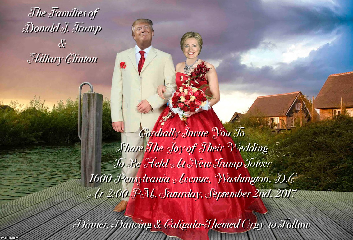 One Fine Day - In the Twilight Zone | image tagged in hillary clinton,donald trump,wedding | made w/ Imgflip meme maker