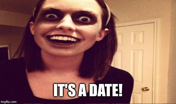 IT'S A DATE! | made w/ Imgflip meme maker