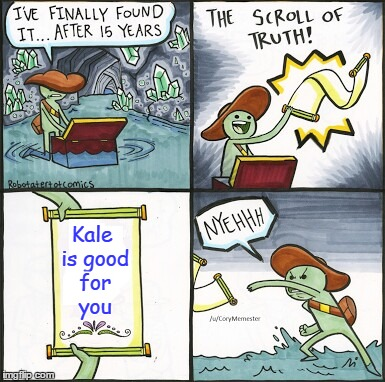 Because who wants to eat kale?  |  Kale is good for you | image tagged in the scroll of truth,memes,diet,eating healthy,kale,bacon | made w/ Imgflip meme maker