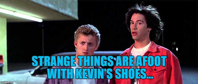 STRANGE THINGS ARE AFOOT WITH KEVIN'S SHOES... | made w/ Imgflip meme maker
