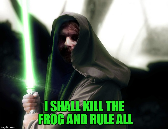 I SHALL KILL THE FROG AND RULE ALL | made w/ Imgflip meme maker
