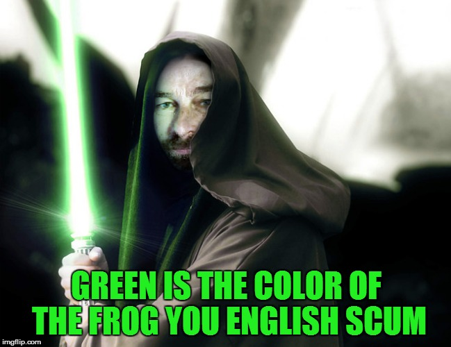 GREEN IS THE COLOR OF THE FROG YOU ENGLISH SCUM | made w/ Imgflip meme maker