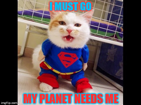 I MUST GO MY PLANET NEEDS ME | made w/ Imgflip meme maker