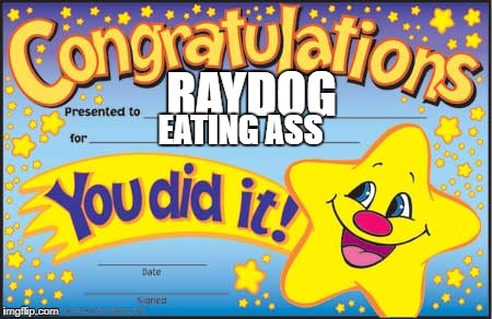 Happy Star Congratulations Meme | RAYDOG EATING ASS | image tagged in memes,happy star congratulations | made w/ Imgflip meme maker