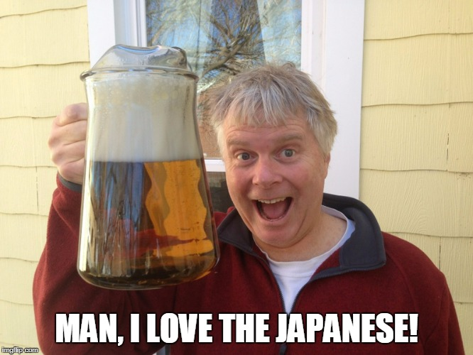 MAN, I LOVE THE JAPANESE! | made w/ Imgflip meme maker