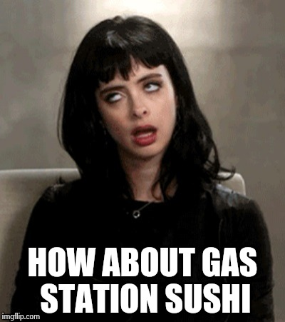 Kristen Ritter | HOW ABOUT GAS STATION SUSHI | image tagged in kristen ritter | made w/ Imgflip meme maker
