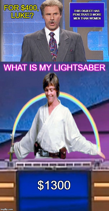 Intergalactic Jeopardy - #3 | FOR $400, LUKE? WHAT IS MY LIGHTSABER THIS OBJECT HAS PENETRATED MORE MEN THAN WOMEN $1300 | image tagged in intergalactic jeopardy,luke | made w/ Imgflip meme maker