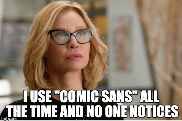"Callista Flockhart | I USE ""COMIC SANS"" ALL THE TIME AND NO ONE NOTICES 