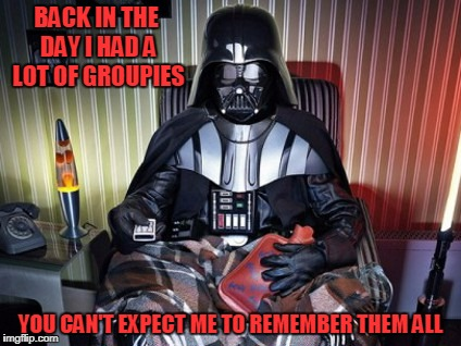 BACK IN THE DAY I HAD A LOT OF GROUPIES YOU CAN'T EXPECT ME TO REMEMBER THEM ALL | made w/ Imgflip meme maker