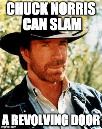 Chuck Norris Fact of the Day:   | CHUCK NORRIS CAN SLAM A REVOLVING DOOR | image tagged in memes,chuck norris,revolving door,iwanttobebacon,iwanttobebaconcom | made w/ Imgflip meme maker