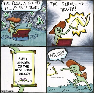 The Scroll Of Truth | FIFTY SHADES IS THE BEST BOOK TRILOGY | image tagged in the scroll of truth | made w/ Imgflip meme maker