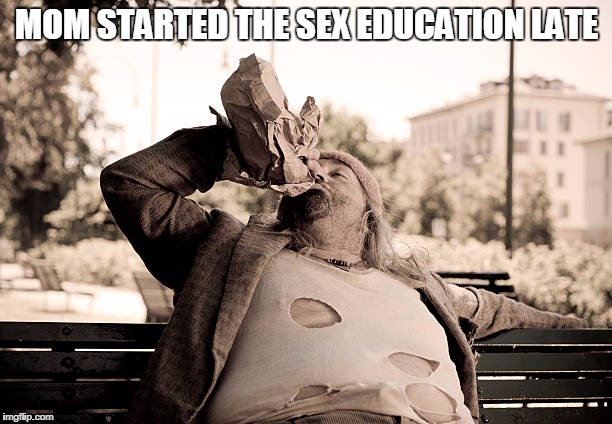 MOM STARTED THE SEX EDUCATION LATE | made w/ Imgflip meme maker
