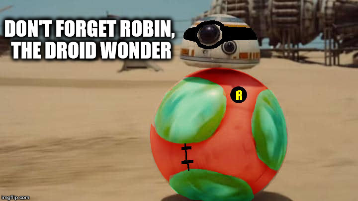 DON'T FORGET ROBIN, THE DROID WONDER | made w/ Imgflip meme maker
