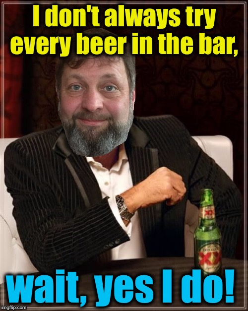 I don't always try every beer in the bar, wait, yes I do! | made w/ Imgflip meme maker