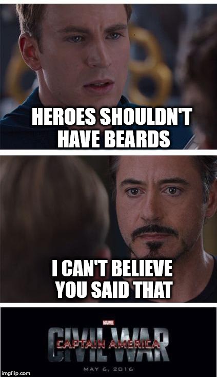 The War of the Beards | HEROES SHOULDN'T HAVE BEARDS I CAN'T BELIEVE YOU SAID THAT | image tagged in memes,marvel civil war 1,beards | made w/ Imgflip meme maker