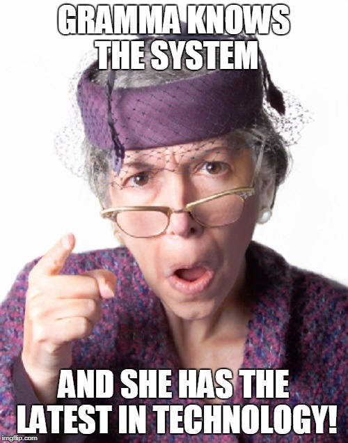 GRAMMA KNOWS THE SYSTEM AND SHE HAS THE LATEST IN TECHNOLOGY! | made w/ Imgflip meme maker