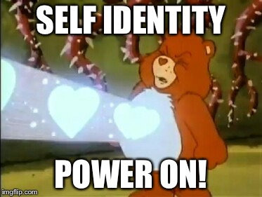 Care Bear heart power | SELF IDENTITY POWER ON! | image tagged in care bear heart power | made w/ Imgflip meme maker