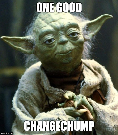 Star Wars Yoda Meme | ONE GOOD CHANGECHUMP | image tagged in memes,star wars yoda | made w/ Imgflip meme maker