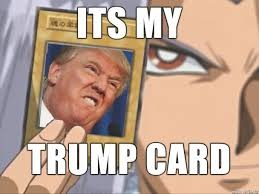 you just got trumped  | image tagged in trump,yugioh,meme | made w/ Imgflip meme maker