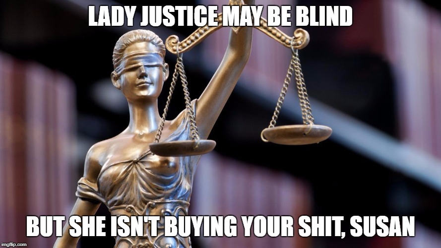Lady Justice isn't buying your shit, Susan |  LADY JUSTICE MAY BE BLIND; BUT SHE ISN'T BUYING YOUR SHIT, SUSAN | image tagged in lady justice,susan rice | made w/ Imgflip meme maker