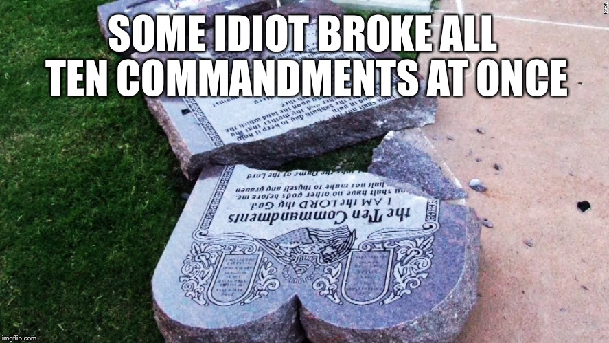 Drive through service | SOME IDIOT BROKE ALL TEN COMMANDMENTS AT ONCE | image tagged in ten commandments,christian,the ten commandments,christianity,mormon,the 10 commandments | made w/ Imgflip meme maker