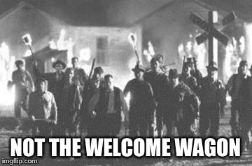 NOT THE WELCOME WAGON | made w/ Imgflip meme maker