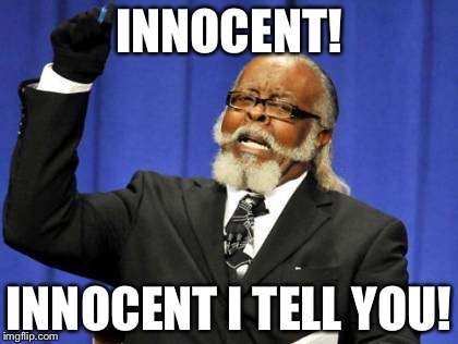 Too Damn High Meme | INNOCENT! INNOCENT I TELL YOU! | image tagged in memes,too damn high | made w/ Imgflip meme maker