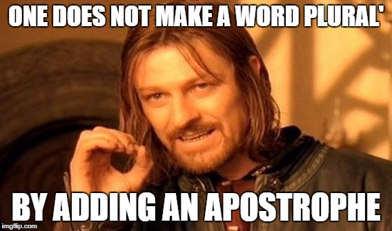 One Does Not Simply Meme | ONE DOES NOT MAKE A WORD PLURAL' BY ADDING AN APOSTROPHE | image tagged in memes,one does not simply | made w/ Imgflip meme maker
