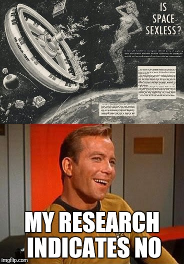 Kirkthe ladies man | MY RESEARCH INDICATES NO | image tagged in memes,captain kirk | made w/ Imgflip meme maker