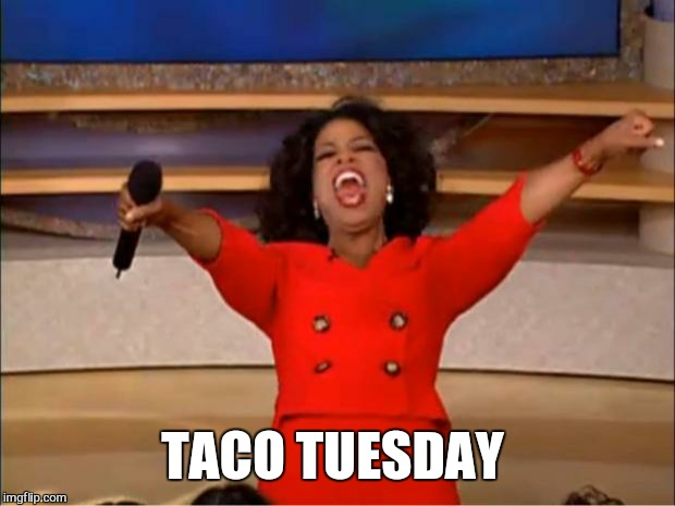 Oprah You Get A Meme | TACO TUESDAY | image tagged in memes,oprah you get a | made w/ Imgflip meme maker