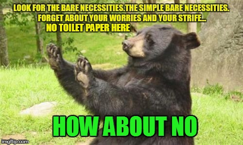 NO TOILET PAPER HERE HOW ABOUT NO | made w/ Imgflip meme maker