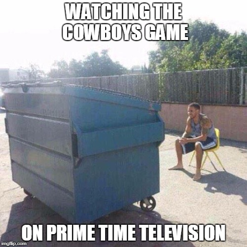 Watching football | WATCHING THE COWBOYS GAME ON PRIME TIME TELEVISION | image tagged in watching football | made w/ Imgflip meme maker