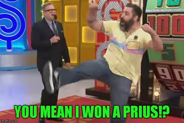 YOU MEAN I WON A PRIUS!? | made w/ Imgflip meme maker