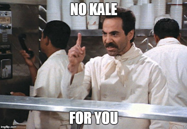 NO KALE FOR YOU | made w/ Imgflip meme maker