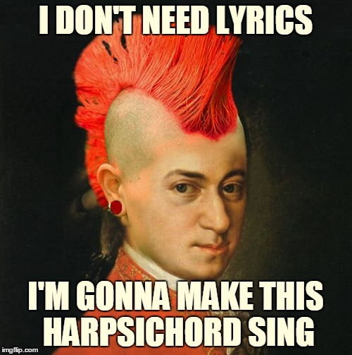 I DON'T NEED LYRICS I'M GONNA MAKE THIS HARPSICHORD SING | made w/ Imgflip meme maker