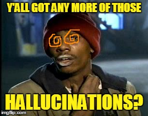 Y'ALL GOT ANY MORE OF THOSE HALLUCINATIONS? | made w/ Imgflip meme maker