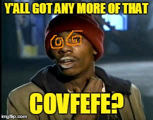 Y'ALL GOT ANY MORE OF THAT COVFEFE? | made w/ Imgflip meme maker