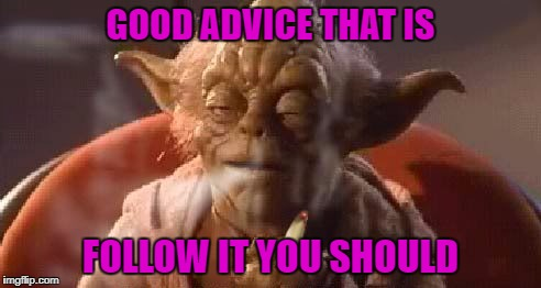 GOOD ADVICE THAT IS FOLLOW IT YOU SHOULD | made w/ Imgflip meme maker