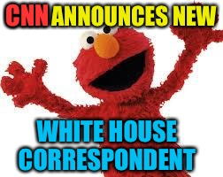 CNN ANNOUNCES NEW WHITE HOUSE CORRESPONDENT CNN | image tagged in elmo | made w/ Imgflip meme maker