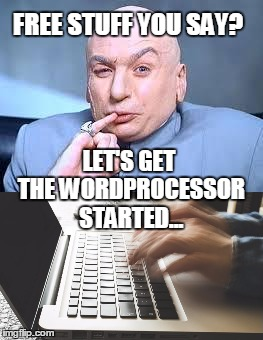 Free stuff on the internet? Let's get typing some letters. | FREE STUFF YOU SAY? LET'S GET THE WORDPROCESSOR STARTED... | image tagged in dr evil,free stuff,evil,meme | made w/ Imgflip meme maker