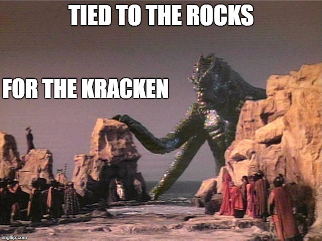 TIED TO THE ROCKS FOR THE KRACKEN | made w/ Imgflip meme maker