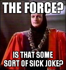 Q Star trek | THE FORCE? IS THAT SOME SORT OF SICK JOKE? | image tagged in q star trek | made w/ Imgflip meme maker