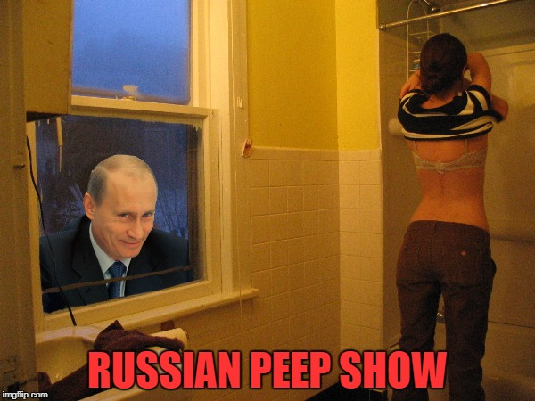 After A Hard Day's Work, Putin Blows Off A Little Steam... | RUSSIAN PEEP SHOW | image tagged in peep show,in soviet russia,vladimir putin,peeping tom | made w/ Imgflip meme maker
