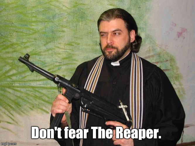 Don't fear The Reaper. | made w/ Imgflip meme maker