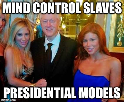 MIND CONTROL SLAVES PRESIDENTIAL MODELS | image tagged in bill clinton with porn stars | made w/ Imgflip meme maker